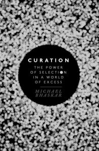 curation_-the-power-of-selection-in-a-world-of-excess-michael-bhaskar
